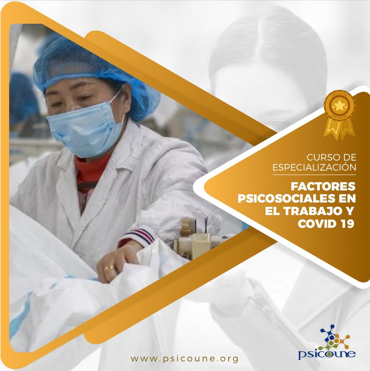 CURSO DE ESPECIALIZACIÓN: FACTORES PSICOSOCIALES EN EL TRABAJO Y COVID 19